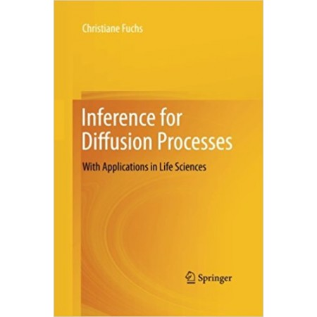 Inference for Diffusion Processes: With Applications in Life Sciences