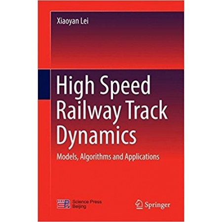 High Speed Railway Track Dynamics: Models, Algorithms and Applications