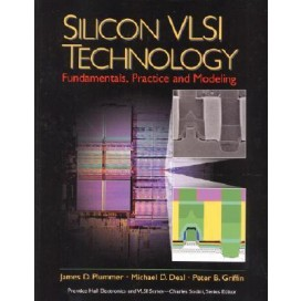 Silicon VLSI Technology: Fundamentals, Practice and Modeling, 1st Edition