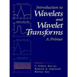 Introduction to Wavelets and Wavelets Transforms A Primer, 1st Edition