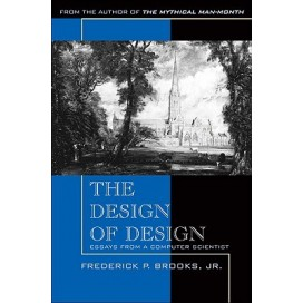 The Design of Design: Essays from a Computer Scientist, 1st Edition