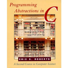 Programming Abstractions in C : A Second Course in Computer Science, 1st Edition