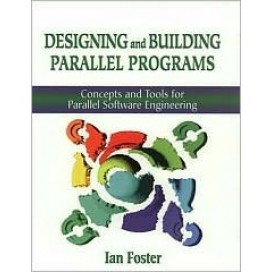 Designing and Building Parallel Programs : Concepts and Tools for Parallel Software Engineering