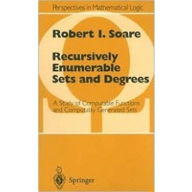 Recursively Enumerable Sets and Degrees: A Study of Computable Functions and Computably Generated Sets, 1st Edition (Hardcover)