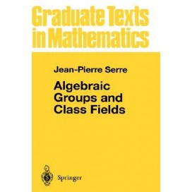 Algebraic Groups and Class Fields, 1st Edition