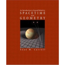 Spacetime and Geometry: An Introduction to General Relativity, 1st Edition
