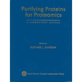 Purifying Proteins for Proteomics: A Laboratory Manual, 1st Edition