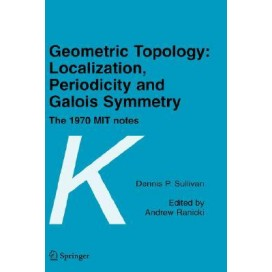 Geometric Topology: Localization, Periodicity and Galois Symmetry : The 1970 MIT Notes (Hardcover)