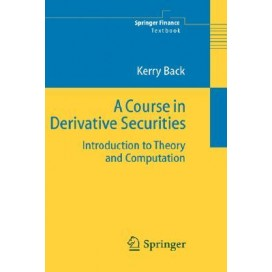 A Course in Derivative Securities: Introduction to Theory and Computation, 1st Edition