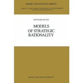 Models of Strategic Rationality (Theory and Decision Library C, Game Theory, Mathematical Programming, and Operations Research)